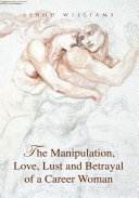 The Manipulation, Love, Lust and Betrayal of a Career Woman