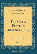 The Chess Player s Chronicle  1841  Vol  2  Classic Reprint
