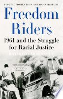 """""""Freedom Riders: 1961 and the Struggle for Racial Justice"""" by Raymond Arsenault"""