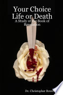 Your Choice Life or Death  A Study of the Book of Revelation