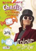 Charlie and the Chocolate Factory Colour and Draw Book