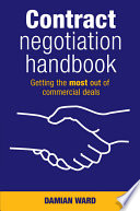 Contract Negotiation Handbook  : Getting the Most Out of Commercial Deals
