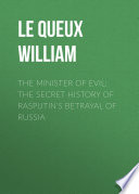 The Minister of Evil  The Secret History of Rasputin s Betrayal of Russia