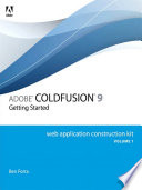 Adobe ColdFusion 9 Web Application Construction Kit, Volume 1  : Getting Started