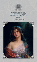 A Woman of No Importance  A Play