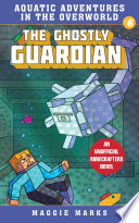 The ghostly guardian : an unofficial minecrafters novel