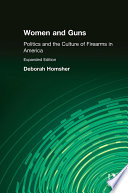 Women and Guns  Politics and the Culture of Firearms in America
