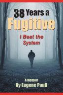 38 Years a Fugitive [Pdf/ePub] eBook