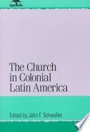 The Church In Colonial Latin America