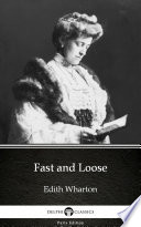 Fast and Loose by Edith Wharton - Delphi Classics (Illustrated)