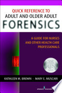 Quick Reference to Adult and Older Adult Forensics  : A Guide for Nurses and Other Health Care Professionals