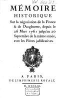 Memoire historique sur la negociation de la France & de l'Angleterre, depuis le 26 mars 1761, jusqu'au 20 septembre de la même année : avec les pieces justificatives