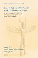 Religious Narratives in Contemporary Culture : Between Cultural Memory and Transmediality / edited by Maria Sabina Draga-Alexandru, Dragoş C. Manea