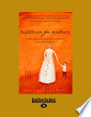 """""""Buddhism for Mothers: A Calm Approach to Caring for Yourself and Your Children"""" by Sarah Napthali"""