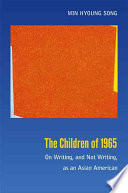 The children of 1965 : on writing, and not writing, as an Asian American, Min Hyoung Song (Author)