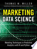"""Marketing Data Science: Modeling Techniques in Predictive Analytics with R and Python"" by Thomas W. Miller"
