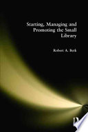 Starting, Managing, and Promoting the Small Library