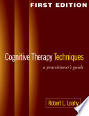 """""""Cognitive Therapy Techniques: A Practitioner's Guide"""" by Robert L. Leahy"""