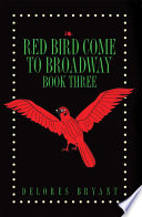 Red Bird Come to Broadway Book Three