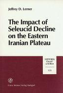 The Impact of Seleucid Decline on the Eastern Iranian Plateau