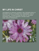 My Life In Christ Or Moments Of Spiritual Serenity And Contemplation Of Reverent Feeling Of Earnest Self Amendment And Of Peace In God Extract
