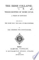 The Irish Collapse  Or  Three Months of Home Rule  A Vision of Confusion     By the Member for Donnybrook Book PDF