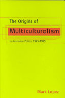 The Origins of Multiculturalism in Australian Politics  1945 1975