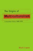 The Origins Of Multiculturalism In Australian Politics 1945 1975