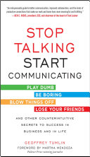 Stop Talking  Start Communicating  Counterintuitive Secrets to Success in Business and in Life  with a Foreword by Martha Mendoza Book