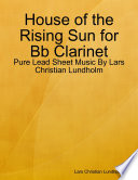 House of the Rising Sun for Bb Clarinet   Pure Lead Sheet Music By Lars Christian Lundholm Book