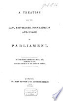 A Treatise Upon the Law  Privileges  Proceedings and Usage of Parliament
