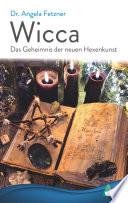 Wicca - Das Geheimnis der neuen Hexenkunst