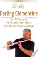 Oh My Darling Clementine for Eb Clarinet  Pure Lead Sheet Music by Lars Christian Lundholm