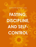 FASTING  DISCIPLINE  AND SELF CONTROL