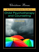 A Comprehensive Guide to Child Psychotherapy and Counseling