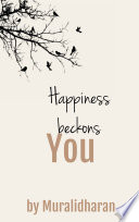 Happiness beckons You
