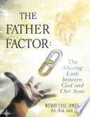 The Father Factor  The Missing Link Between God and Our Sons
