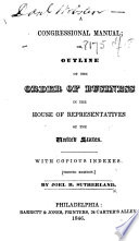 A Congressional Manual; or, Outline of the order of business in the House of Representatives of the United States ... Second edition. (Declaration of Independence.-The Constitution of the United States of America.-Opening of the United States Senate.-Rules of the Senate.-Rules of the House of Representatives.-Manual of Parliamentary Practice for the use of the Senate of the United States.).