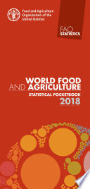 WORLD FOOD AND AGRICULTURE 2017 STATISTICAL POCKETBOOK 2018
