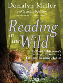 Reading in the Wild: The Book Whisperer's Keys to Cultivating ...