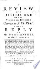 A Review of a Discourse of the Visible and Invisible Church of Christ; being a Reply to Mr Sykes's Answer to that Discourse