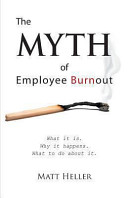The Myth of Employee Burnout  What It Is  Why It Happens  What to Do about It  Book