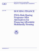 Housing finance : FHA's risksharing programs offer alternatives for financing affordable multifamily housing : report to Congressional committees