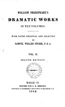 The dramatic works of William Shakspeare  with notes original and selected by S W  Singer  and a life of the poet by C  Symmons