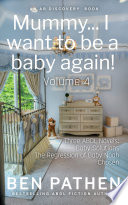 """""""Mummy... I want to be a baby again! (Vol 4)"""" by Ben Pathen, Michael Bent"""