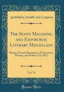 The Scots Magazine  and Edinburgh Literary Miscellany  Vol  74