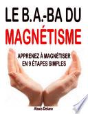 Le B.A.-BA du magnétisme : Apprenez à magnétiser en 9 étapes simples