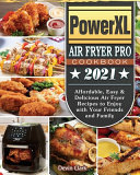 PowerXL Air Fryer Pro Cookbook 2021  Affordable  Easy   Delicious Air Fryer Recipes to Enjoy with Your Friends and Family