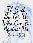 If God Be For Us Who Can Be Against Us Romans 8