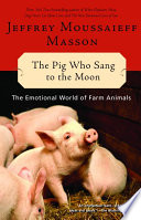 """""""The Pig Who Sang to the Moon: The Emotional World of Farm Animals"""" by Jeffrey Moussaieff Masson"""